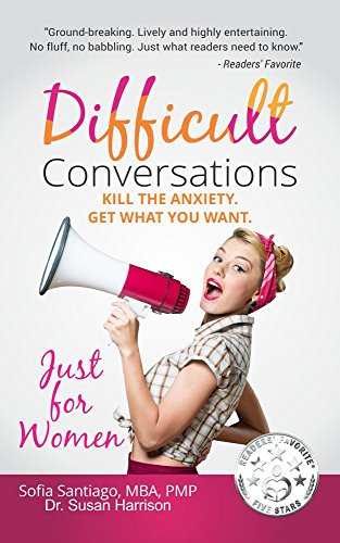 Difficult Conversations Just for Women: Kill the Anxiety. Get What You Want. (Similar to Difficult Conversations: How to