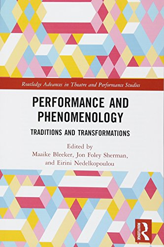 Performance and Phenomenology: Traditions and Transformations (Routledge Advances in Theatre & Performance Studies)