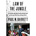 Law of the Jungle: The $19 Billion Legal Battle Over Oil in the Rain Forest and the Lawyer Who'd Stop at Nothing to Win Audiobook by Paul M. Barrett Narrated by Joe Ochman