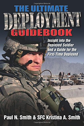 The Ultimate Deployment Guidebook: Insight into the Deployed Soldier and a Guide for the...