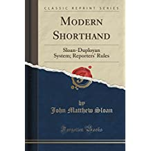Modern Shorthand: Sloan-Duployan System; Reporters' Rules (Classic Reprint)