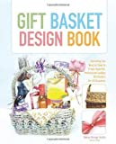 The Gift Basket Design Book, 2nd: Everything You Need to Know to Create Beautiful, Professional-Looking Gift Baskets for All Occasions by Shirley George Frazier (Feb 26 2008)