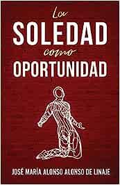 La soledad como oportunidad: Amazon.es: de Linaje, Jose
