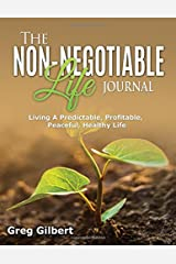 The Non-Negotiable Life Journal: Living A Predictable, Profitable, Peaceful and Healthy Life. Paperback