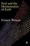Paul and the Hermeneutics of Faith, Watson, Francis and Watson, 0567082423