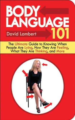 Body Language 101: The Ultimate Guide to Knowing When People Are Lying, How They Are Feeling, What They Are Thinking, and More