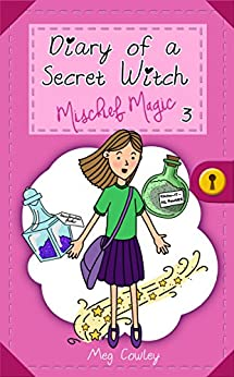 Diary of a Secret Witch: Mischief Magic by [Cowley, Meg]