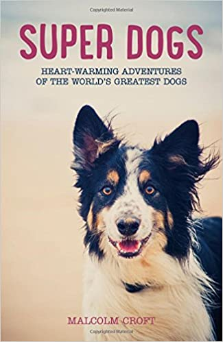 Book Super Dogs: Heart-warming Adventures of the World's Greatest Superdogs