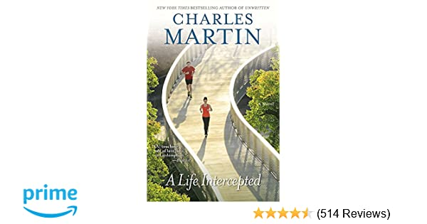 A Life Intercepted A Novel Charles Martin 9781455554645 Amazon
