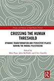img - for Crossing the Human Threshold: Dynamic Transformation and Persistent Places During the Middle Pleistocene (Frames and Debates in Deep Human History) book / textbook / text book