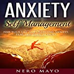 Anxiety: Self Management: Free Your Life and Overcome Anxiety, Fear, and Panic Attacks | Nero Mayo