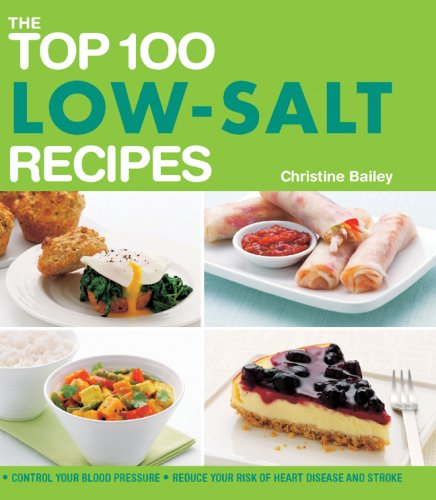 The Top 100 Low-Salt Recipes: Control Your Blood Pressure*Reduce Your Risk of Heart Disease and Stroke (The Top 100 Recipes Series) by Christine Bailey