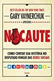 img - for Nocaute: Como Contar Sua Historia no Disputado Ringue das Redes Sociais book / textbook / text book