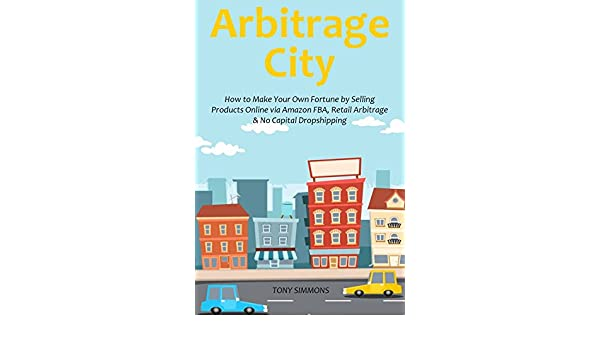 ARBITRAGE CITY: How to Make Your Own Fortune by Selling ...