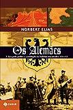 Os alemães: A luta pelo poder e a evolução do habitus nos séculos XIX e XX