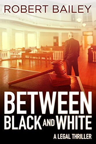 Between Black and White (McMurtrie and Drake Legal Thrillers Book 2) by Robert Bailey cover