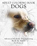 Adult Coloring Book Dogs: Advanced Realistic Dogs Coloring Book for Adults: Volume 2 (Advanced Realistic Coloring Books)