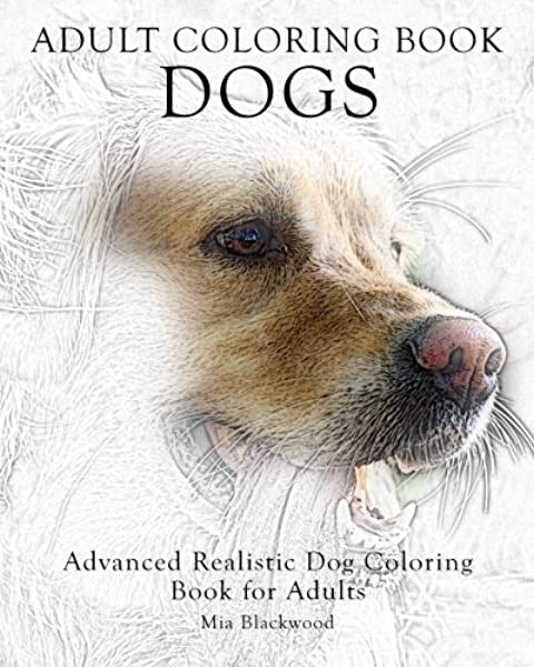 - Amazon.com: Adult Coloring Book Dogs: Advanced Realistic Dogs Coloring Book  For Adults (Advanced Realistic Coloring Books) (Volume 2) (9781519135360):  Blackwood, Mia: Books