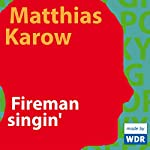 Fireman singin' | Matthias Karow