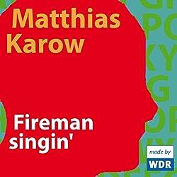 Fireman singin'