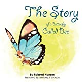 The Story of a Butterfly Called Bee, Roland Hansen, 0984342621