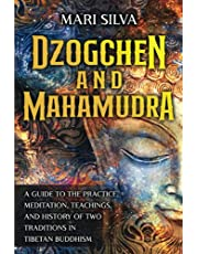 Dzogchen and Mahamudra: A Guide to the Practice, Meditation, Teachings, and History of Two Traditions in Tibetan Buddhism