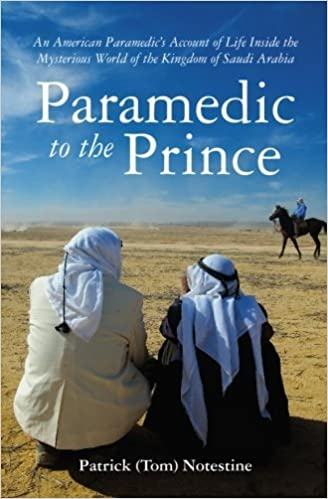 Book Paramedic to the Prince: An American Paramedic's Account of Life Inside the Mysterious World of the Kingdom of Saudi Arabia by Patrick (Tom) Notestine (2009-12-07)