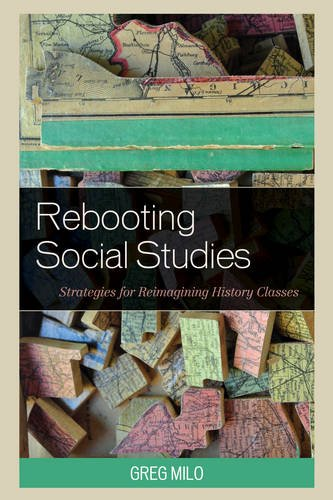 Rebooting Social Studies: Strategies for Reimagining History Classes