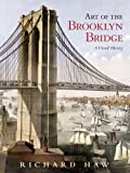 Art of the Brooklyn Bridge : a visual history by Richard Haw front cover