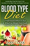 img - for Blood Type Diet: Understand What To Eat & Why You Should Eat Foods Based On Your Blood Type (Volume 1) by Clark, Sara (2014) [Paperback] book / textbook / text book