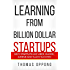 Learning  From  Billion Dollar  Startups: Why Startups Like Uber, Xiaomi, Airbnb and Slack Succeed and Others Don't