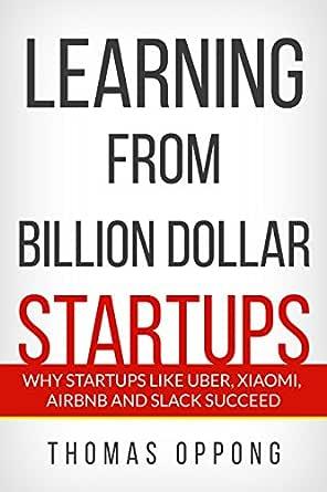 Learning From Billion Dollar Startups: Why Startups Like Uber ...