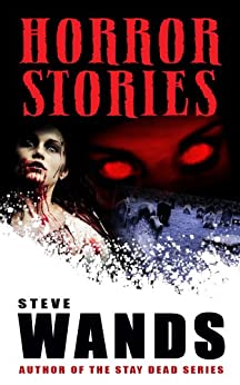 Horror Stories: A Macabre Collection by [Wands, Steve]