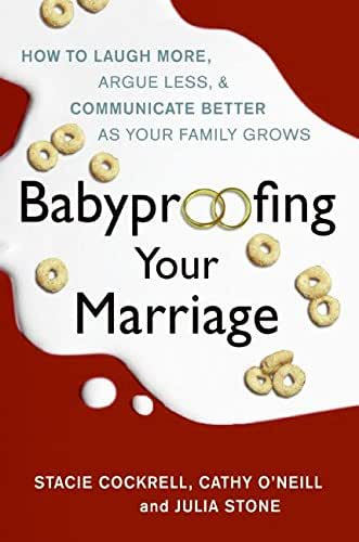 Babyproofing Your Marriage: How to Laugh More, Argue Less, and Communicate Better as Your Family Grows