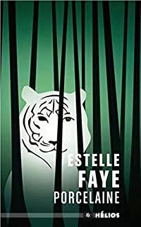 Porcelaine : légende du tigre et de la tisseuse, Faye, Estelle