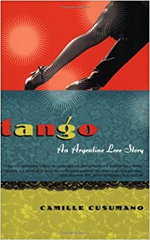 Tango: An Argentine Love Story[ TANGO: AN ARGENTINE LOVE STORY ] by Cusumano, Camille (Author ) on Sep-01-2008