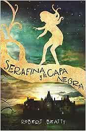Serafina y la capa negra (Serafina 1): Amazon.es: Beatty