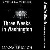 Three Weeks in Washington: A Titus Ray Thriller   Luana Ehrlich