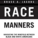Race Manners: Navigating the Minefield Between Black and White Americans | Bruce A. Jacobs