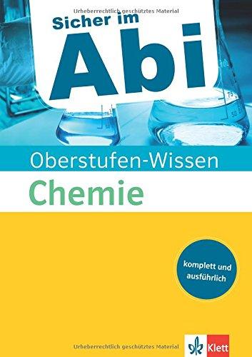 Klett Oberstufen-Wissen Chemie: Der komplette und ausführliche Abiturstoff (Sicher im Abi / Oberstufen-Wissen)