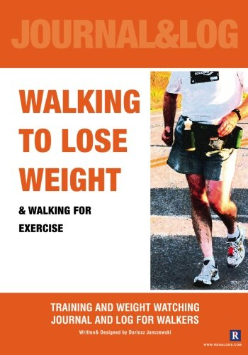 Walking to Lose Weight: Training and Weight Watching Journal And Log For Walkers