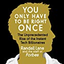 You Only Have to Be Right Once: The Unprecedented Rise of the Instant Tech Billionaires Audiobook by Randall Lane Narrated by Walter Dixon
