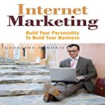 Internet Marketing: Build Your Personality to Build Your Business | Georgina Hendris
