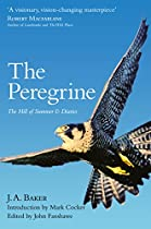 Ebook The Peregrine: The Hill of Summer & Diaries: The Complete Works of J. A. Baker [K.I.N.D.L.E]