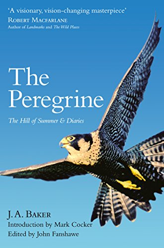 The Peregrine: The Hill of Summer & Diaries: The Complete Works of J. A. Baker (Top 10 Fastest Birds In The World)