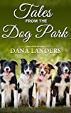 Tales from the Dog Park: Dog Stories from the Life of Riley
