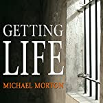 Getting Life: An Innocent Man's 25-Year Journey from Prison to Peace | Michael Morton