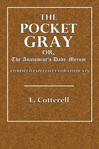 The Pocket Gray; or, Anatomist's Vade-Mecum: Compiled Especially for Students
