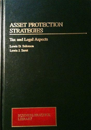 Asset Protection Strategies: Tax and Legal Aspects, Vol. 1 (Business Practice Library) (Best Asset Protection Strategies)