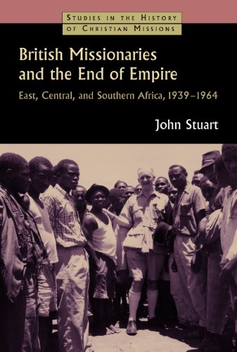 British Missionaries and the End of Empire: East, Central, and Southern Africa, 1939-64 (Studies in the History of Christian Missions) by Eerdmans